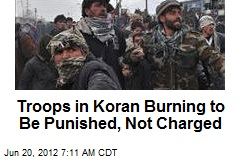 Troops in Koran Burning to Be Punished, Not Charged