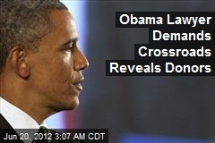 Obama Lawyer Demands Crossroads Reveal Donors
