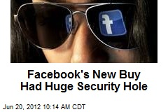 Facebook's New Buy Had Huge Security Hole