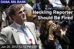 Heckling Reporter Should Be Fired