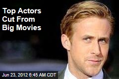 Top Actors Cut From Big Movies