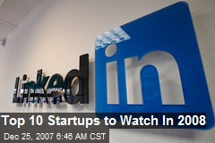 Top 10 Startups to Watch In 2008