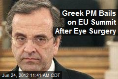 Greek PM Bails on EU Summit After Eye Surgery