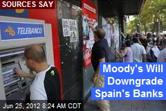 Moody's Will Downgrade Spain's Banks