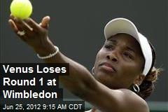 Venus Loses Round 1 at Wimbledon