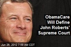 ObamaCare Will Define John Roberts' Supreme Court