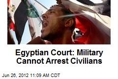 Egyptian Court: Military Cannot Arrest Civilians