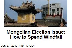 Mongolian Election Issue: How to Spend Windfall