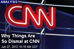 Why Things Are So Dismal at CNN