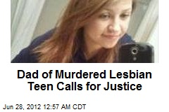 Dad of Slain Lesbian Teen Calls for Justice