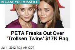 PETA Freaks Out Over 'Trollsen Twins' $17K Bag