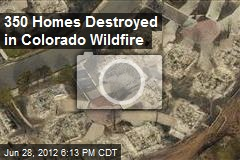 350 Homes Destroyed in Colorado Wildfire