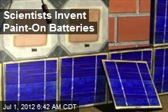 Scientists Invent Paint-On Batteries