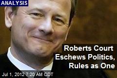 Roberts Court Eschews Politics, Rules as One