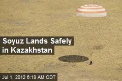 Soyuz Lands Safely in Kazakhstan