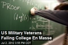 US Military Veterans Failing College En Masse