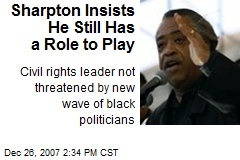 Sharpton Insists He Still Has a Role to Play