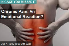 Chronic Pain: An Emotional Reaction?
