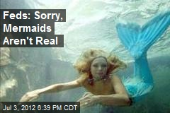 Feds: Sorry, Mermaids Aren't Real