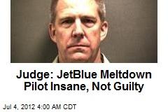 Judge: JetBlue Meltdown Pilot Insane, Not Guilty