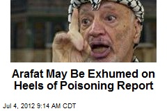 Arafat May Be Exhumed on Heels of Poisoning Report