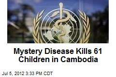 Mystery Disease Kills 61 Children in Cambodia