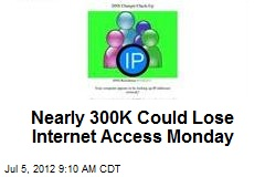 Nearly 300K Could Lose Internet Access Monday