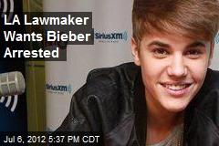LA Lawmaker Wants Bieber Arrested