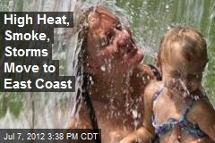 High Heat, Smoke, Storms Move to East Coast