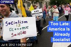 Too Late: America Is Already Socialist