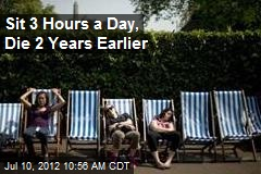 Sit 3 Hours a Day, Die 2 Years Earlier