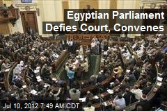 Egyptian Parliament Defies Court, Convenes