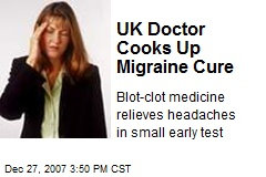 UK Doctor Cooks Up Migraine Cure