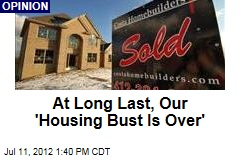 At Long Last, 'the Housing Bust Is Over'