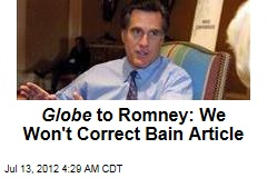 Globe to Romney: We Won't Correct Bain Article