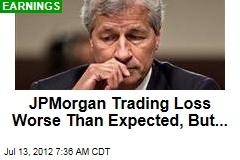 JPMorgan Trading Loss Worse Than Expected, But...