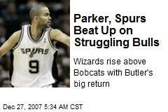 Parker, Spurs Beat Up on Struggling Bulls