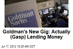 Goldman's New Gig: Actually (Gasp) Lending Money