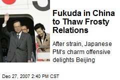 Fukuda in China to Thaw Frosty Relations