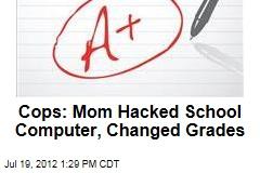 Cops: Mom Hacked School Computer, Changed Grades