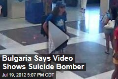 Bulgaria Says Video Shows Suicide Bomber