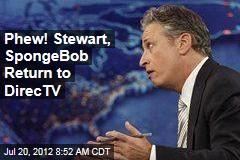 Phew! Stewart, SpongeBob Return to DirecTV