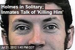 Holmes in Solitary; Inmates Talk of 'Killing Him'