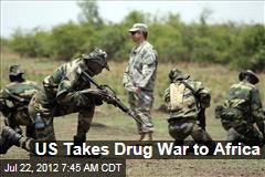 US Takes Drug War to Africa