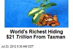 World's Richest Hiding $32 Trillion From Taxman