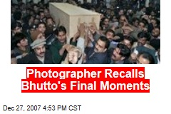 Photographer Recalls Bhutto's Final Moments