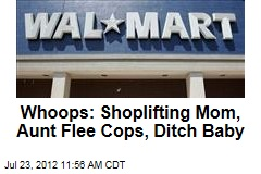 Whoops: Shoplifting Mom, Aunt Flee Cops, Ditch Baby