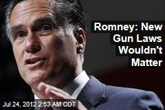 Romney: New Gun Laws Wouldn't Matter