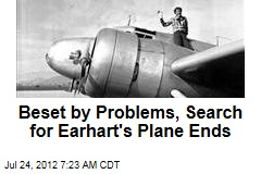 Beset by Problems, Search for Earhart's Plane Ends