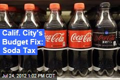 Calif. City's Budget Fix: Soda Tax